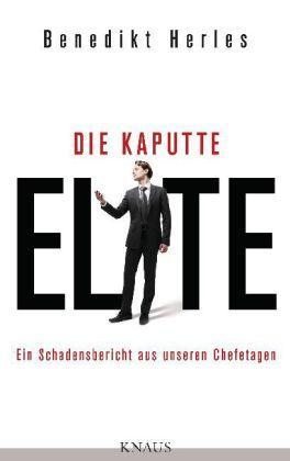"""Mit """"Die kaputte Elite"""" berichtet ein Ex-Berater über unserer Top-Manager und die, die das noch werden wollen..."""