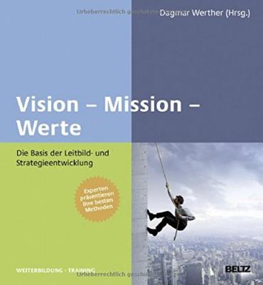 Ohne Vision, Mission und Werte kein Leitbild. Mehr davon? Buch kaufen...
