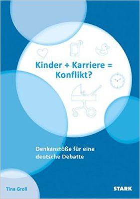 Tina Groll: Kinder + Karriere = Konflikt?: Denkanstöße für eine deutsche Debatte - von Tina Groll. Buch kaufen...